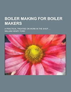 Boiler Making for Boiler Makers; A Practical Treatise on Work in the Shop. ...