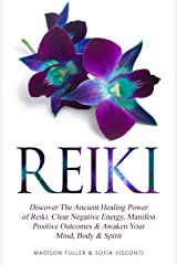 Reiki: Discover The Ancient Healing Power of Reiki. Clear Negative Energy, Manifest Positive Outcomes & Awaken Your Mind, Body & Spirit (2 Books) (English Edition) Format Kindle