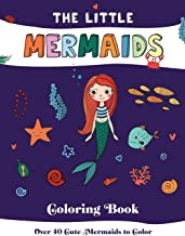The Little Mermaids Coloring Book:: Coloring Book for Kids and Adults - over 40 cute mermaids to color