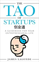 The Tao of Startups: A guidebook for your entrepreneurial life (a step-by-step, how to guide for doing a successful startup)