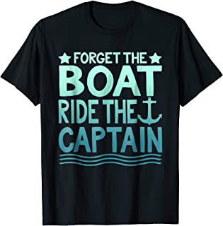 Best forget the boat ride the captain t shirt Reviews