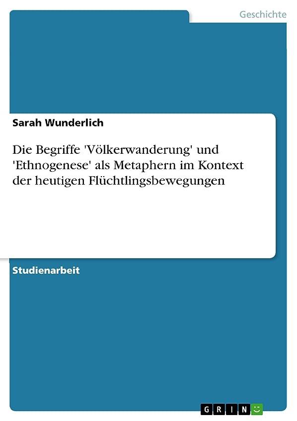 事前あざがっかりしたDie Begriffe 'V?lkerwanderung' und 'Ethnogenese' als Metaphern im Kontext der heutigen Flüchtlingsbewegungen (German Edition)