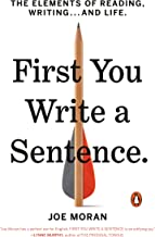 First You Write a Sentence: The Elements of Reading, Writing . . . and Life