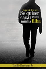 O que ele deve ser se quiser casar com a minha filha (Portuguese Edition) Kindle Edition
