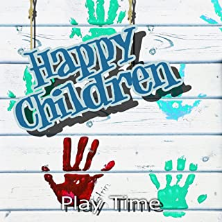 Happy Children – Play Time Positive Music for Kids, Babies & Toddlers, Birthday Party Songs, Relaxing Music for Child Development, Kids Music for Creativity & Imagination, Playtime, Dance Party, Happy Time
