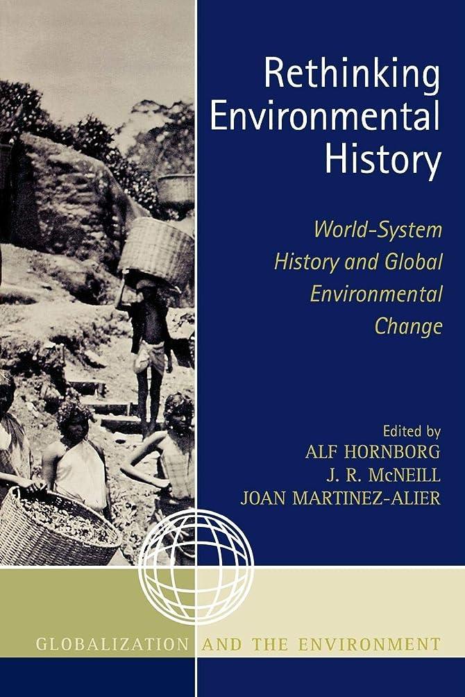 他の日狂信者植生Rethinking Environmental History: World-System History and Global Environmental Change (Globalization and the Environment Series)