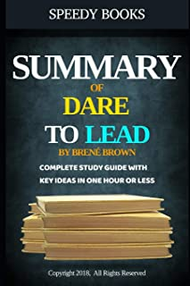 Summary of Dare To Lead By Brené Brown: Complete Study Guide With Key Ideas In One Hour or Less