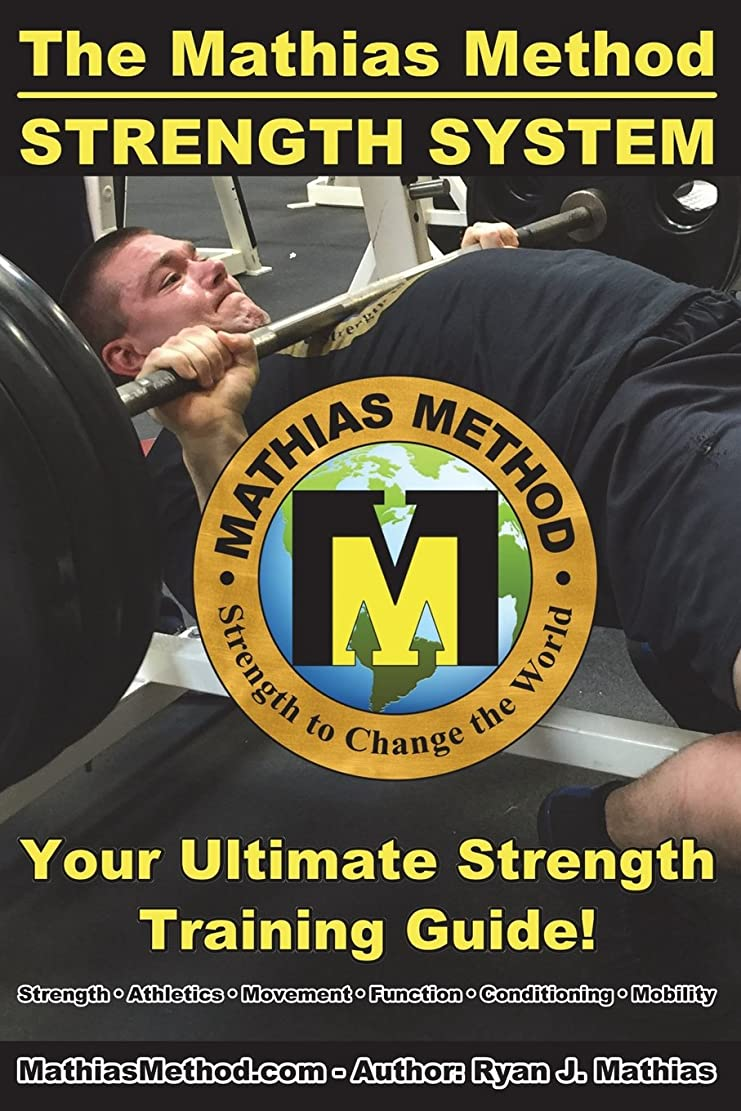 引き金温度放課後The Mathias Method STRENGTH SYSTEM: Your Ultimate Strength Training Guide! (Workout Plans for Powerlifting, Bodybuilding, CrossFit, Strongman, Weight Lifting, Resistance Training, Health and Fitness) (The STRENGTH WARRIOR Workout Routine - Series)