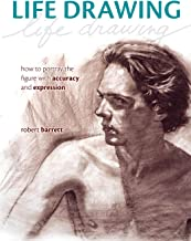 Life Drawing: How To Portray the Figure with Accuracy and Expression