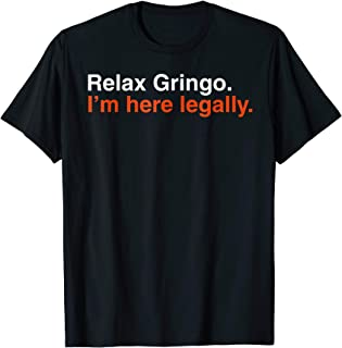 Best relax gringo i'm here legally Reviews