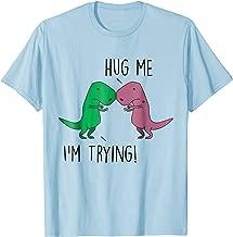 Dino Hug me I'm Trying T-Rex Shirt