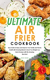 Ultimate Air Fryer Cookbook: Easy Guide to Enjoy and Improve Your Family and Friends Health with Amazing Meals to Boost Yo...