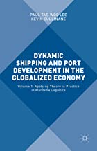 Dynamic Shipping and Port Development in the Globalized Economy: Volume 1: Applying Theory to Practice in Maritime Logistics
