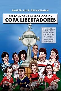 Personagens históricos da Copa Libertadores: 58 personalidades do futebol sul-americano que ajudaram a construir a históri...