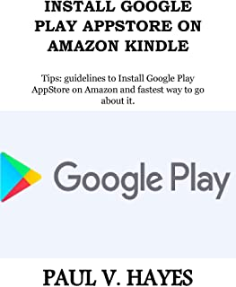 INSTALL GOOGLE PLAY APPSTORE ON AMAZON KINDLE: Tips: