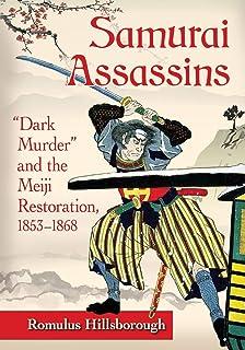 """Samurai Assassins: Dark Murder"""" and the Meiji Restoration, 1853-1868"""