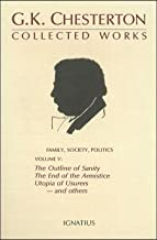 Family, Society, Politics: The Outline of Sanity, The End of the Armistice, Utopia of Usurers--and others (G. K. Chesterton: Collected Works, Volume 5)