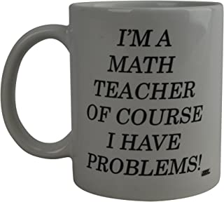 Funny Coffee Mug I'M A Math Teacher Of Course I Have Problems Novelty Cup Great Gift Idea For Math Teacher