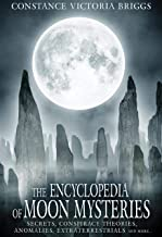 The Encyclopedia of Moon Mysteries: Secrets, Conspiracy Theories, Anomalies, Extraterrestrials and More