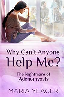 Why Can't Anyone Help Me?: The Nightmare of Adenomyosis