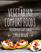 Vegetarian Comfort Foods: The Happy Healthy Gut Guide to Delicious Plant-Based Cooking