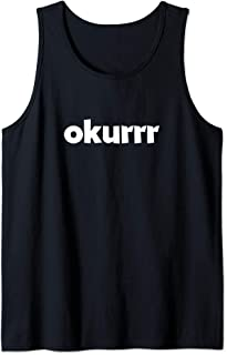 Okurrr Shirt | Funny Okurrr Hip Hop Rap Ok Meme Okurrrr Gift Tank Top