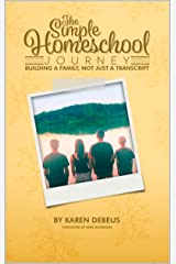 The Simple Homeschool Journey: Building a Family, Not Just a Transcript Kindle Edition