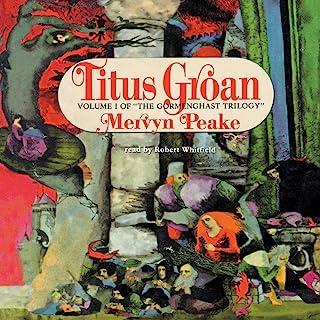 Titus Groan (Gormenghast Trilogy , Book 1) (Gormenghast Trilogy (Audio))