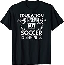 Education Is Important But Soccer Is Importanter T-Shirt