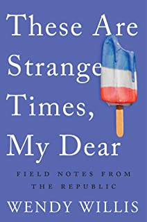 These Are Strange Times, My Dear: Field Notes from the Republic