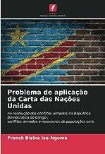 Problema de aplicação da Carta das Nações Unidas: na resolução dos conflitos armados na República Democrática do Congo ;co...
