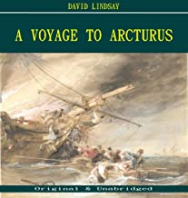 A Voyage to Arcturus - David Lindsay (ANNOTATED) (Unabridged Content of Old Version)