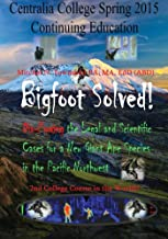 Bigfoot Solved!! Dis-Proving the Legal and Scientitifc Cases for a New Ape Species in the Pacific Northwest