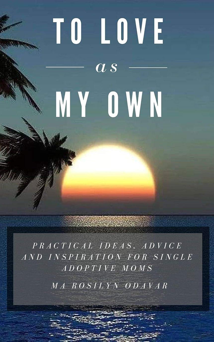 ドメイン累計マイナーTo Love As My Own: Practical ideas, advice and Inspiration for Single Adoptive Moms (English Edition)