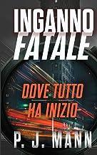 Inganno Fatale: Dove tutto ha inizio Vol. 1 (Italian Edition)