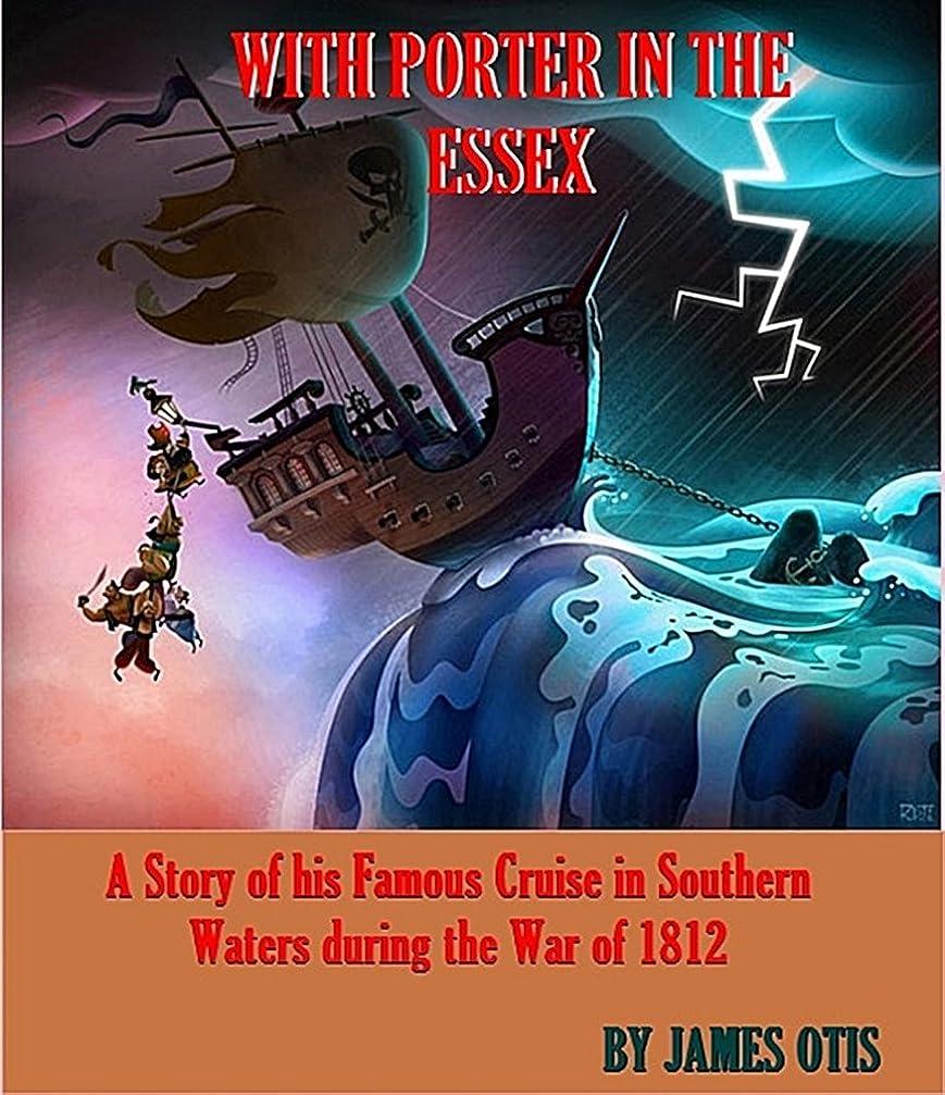 特別な胚芽飛行機WITH PORTER IN THE ESSEX, A Story of his Famous Cruise in Southern Waters during the War of 1812 (English Edition)