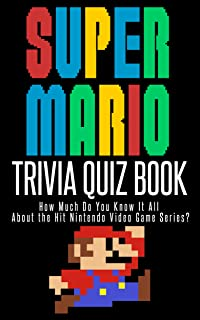 The Super Mario Trivia Quiz Book: How Much Do You Know it All About the Hit Nintendo Video Game Series? (English Edition)
