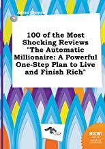 100 of the Most Shocking Reviews the Automatic Millionaire: A Powerful One-Step Plan to Live and Finish Rich