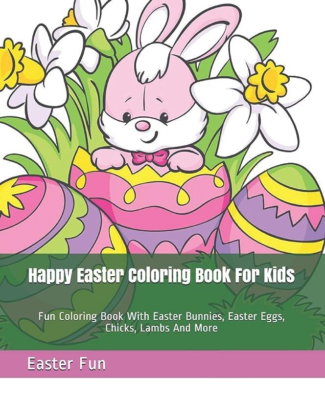ふりをする放棄絶滅させるHappy Easter Coloring Book For Kids: Fun Coloring Book With Easter Bunnies, Easter Eggs, Chicks, Lambs And More