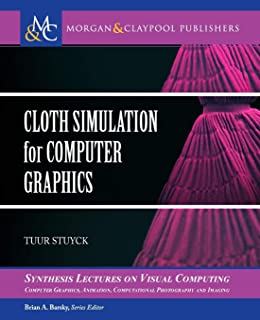 Cloth Simulation for Computer Graphics (Synthesis Lectures on Visual Computing: Computer Graphics, A)