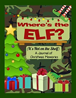 Where's the Elf? It's Not on the Shelf: A Journal of Christmas Memories