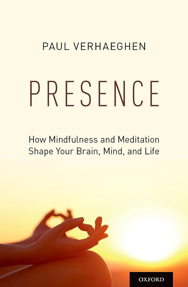 つらい口頭あからさまPresence: How Mindfulness and Meditation Shape Your Brain, Mind, and Life (English Edition)