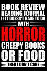 Book Review Reading Journal If It Doesn't Have To Do With Horror Creepy Books Or Food Than I Don't Care: Rate and Review Your Horror Books Journal (Horror Reviews and Rating Notebook) Paperback