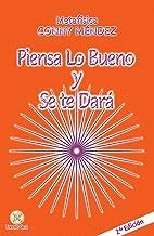 Piensa lo bueno y se te dará (Spanish Edition)