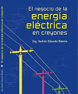 EL NEGOCIO DE LA ENERGÍA ELÉCTRICA EN CREYONES: El negocio eléctrico para personas no electricistas