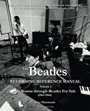 The Beatles Recording Reference Manual: Volume 1: My Bonnie through Beatles For Sale (1961-1964) (The Beatles Recording Re...