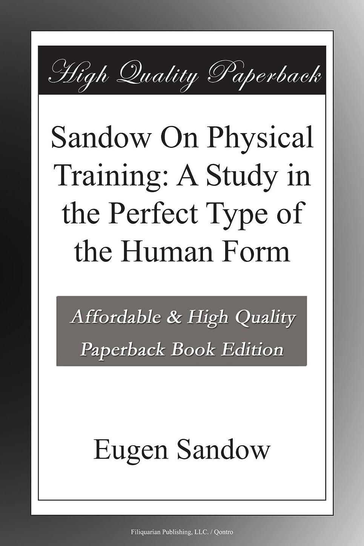 修理可能雪だるま集中Sandow On Physical Training: A Study in the Perfect Type of the Human Form