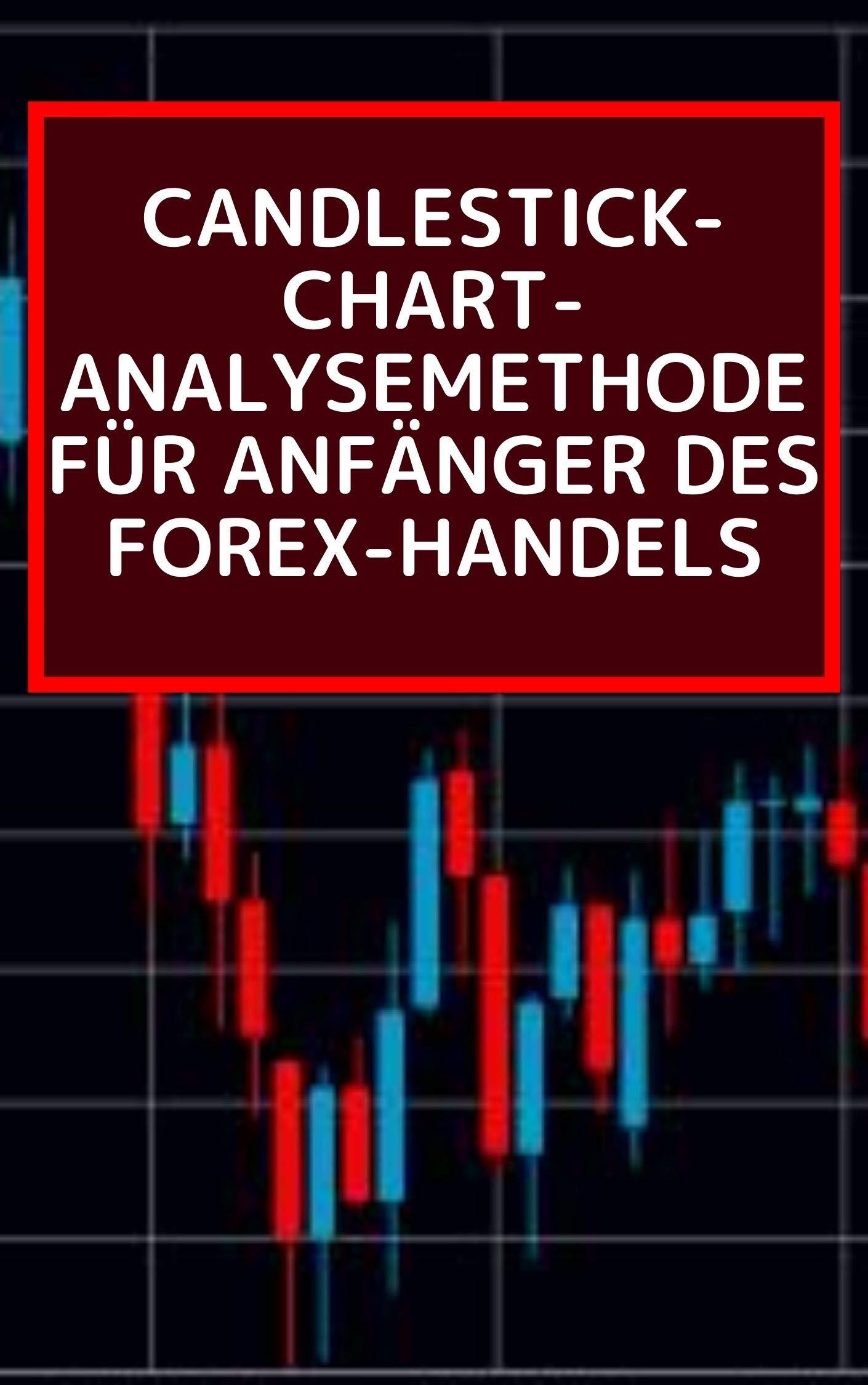 Candlestick-Chart-Analysemethode für Anfänger des Forex-Handels (German Edition)