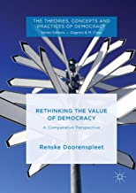 Rethinking the Value of Democracy: A Comparative Perspective (The Theories, Concepts and Practices of Democracy)