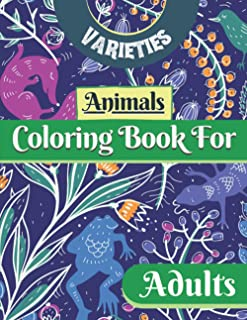 Varieties animals coloring Book For Adults: Beautiful Animals Coloring Book For Adults. Incredible Lovely Animals From Jun...